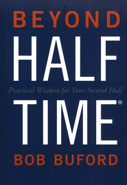 Beyond Halftime: Practical Wisdom for Your Second Half   -              By: Bob Buford