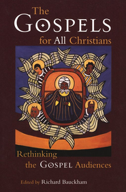 The Gospels for All Christians: Rethinking the Gospel Audiences  -     By: Richard Bauckham