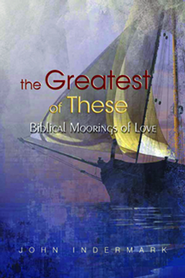 The Greatest of These: Biblical Moorings of Love - eBook  -     By: John Indermark