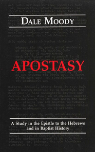 Apostasy: A Study in the Epistle to the Hebrews & in  Baptist History  -     By: Dale Moody