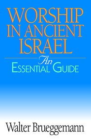 Worship in Ancient Israel: An Essential Guide - eBook  -     By: Walter Brueggemann