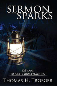 Sermon Sparks: 122 Ideas to Ignite Your Preaching - eBook  -     By: Thomas H. Troeger