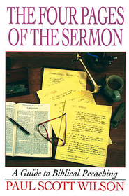 The Four Pages of the Sermon: A Guide to Biblical Preaching - eBook  -     By: Paul Scott Wilson
