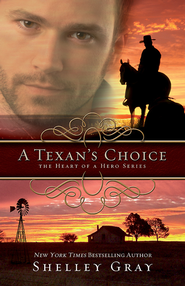 A Texan's Choice: The Heart of A Hero, Book 3 - eBook  -     By: Shelley Gray