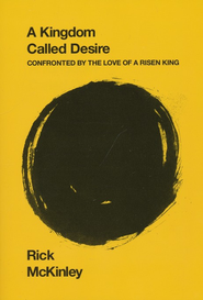 Kingdom Called Desire: Confronted by the Love of a Risen King  -     By: Rick McKinley