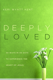 Deeply Loved: 40 Ways in 40 Days to Experience the Heart of Jesus - eBook  -     By: Keri Wyatt Kent