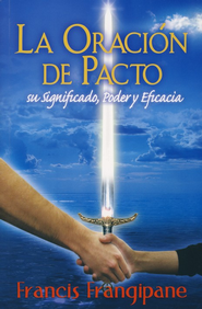 La oraci&#243n de pacto, The Power of Convenant Prayer  -     By: Francis Frangipane