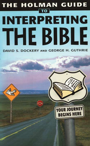 Holman Guide to Interpreting the Bible  -     By: David S. Dockery, George H. Guthrie