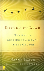 Gifted to Lead: The Art of Leading As a Woman in the Church   -     By: Nancy Beach