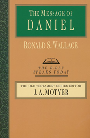 The Message of Daniel: The Bible Speaks Today [BST]   -              Edited By: J.A. Motyer                   By: Ronald Wallace