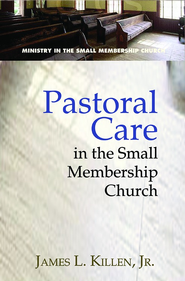 Pastoral Care in the Small Membership Church - eBook  -     By: James L. Killen Jr.