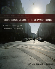 Following Jesus, the Servant King: A Biblical Theology of Covenantal Discipleship  -     By: Jonathan Lunde