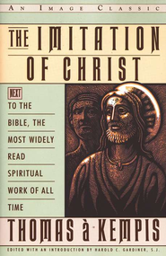 The Imitation of Christ: Next to the Bible, The Most  Widely  Read Spiritual Work of All Time  -     Edited By: Harold C. Gardiner     By: Thomas a Kempis