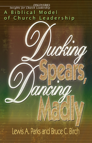 Ducking Spears, Dancing Madly: A Biblical Model of Church Leadership - eBook  -     By: Lewis Parks, Bruce Birch