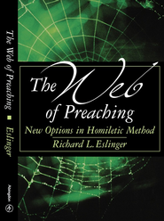 The Web of Preaching: New Options In Homiletic Method - eBook  -     By: Richard L. Eslinger