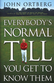 Everybody's Normal 'Til You Get to Know Them   -     By: John Ortberg