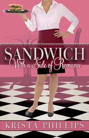 Sandwich, With a Side of Romance - eBook  -     By: Krista Phillips