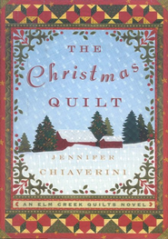 The Christmas Quilt, An Elm Creek Quilts Novel   -              By: Jennifer Chiaverini