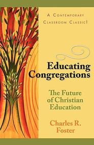 Educating Congregations: The Future of Christian Education - eBook  -     By: Charles R. Foster