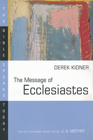The Message of Ecclesiates: The Bible Speaks Today [BST]   -     Edited By: J.A. Motyer     By: Derek Kidner
