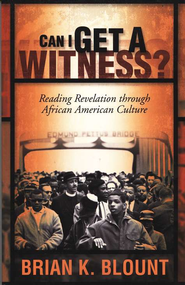 Can I Get a Witness? Reading Revelation through African American Culture  -              By: Brian K. Blount
