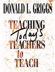 Teaching Today's Teachers to Teach - eBook  -     By: Donald L. Griggs