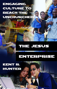 The Jesus Enterprise: Engaging Culture to Reach the Unchurched - eBook  -     By: Kent R. Hunter