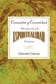 Comunion y Comunidad Una Introduccion a la Espiritualidad Cristiana AETH: Communion and Community An Introduction to Christian Spirituality Spanish - eBook  -