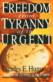Freedom from Tyranny of the Urgent   -     By: Charles E. Hummel