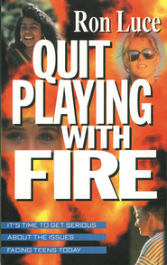 Quit Playing With Fire: It's Time to Get Serious About the Issues Facing Teens Today - eBook  -     By: Ron Luce