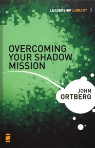 Overcoming Your Shadow Mission, Hardcover  -              By: John Ortberg