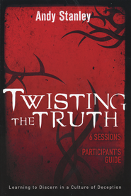 Twisting the Truth Participant's Guide: Learning to Discern In a Culture of Deception  -              By: Andy Stanley