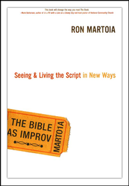 The Bible As Improv: Seeing and Living the Script in New Ways  -     By: Ron Martoia