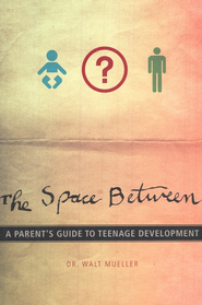 The Space Between: A Parent's Guide To Teenage Development  -     By: Walt Mueller