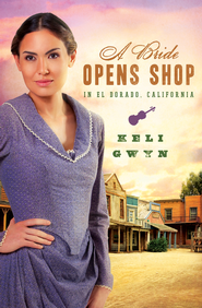 A Bride Opens Shop in El Dorado, California - eBook  -     By: Keli Gwyn