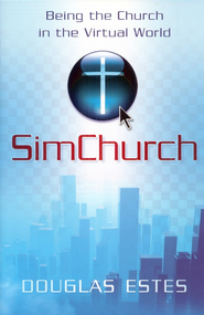 SimChurch: Being The Church in The Virtual World  -     By: Douglas C. Estes