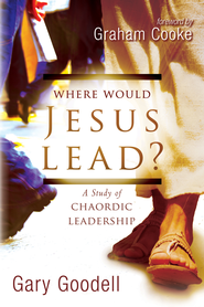 Where Would Jesus Lead?: A Study of Chaordic Leadership - eBook  -     By: Gary Goodell