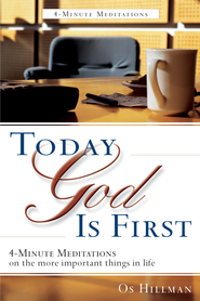 Today God Is First: 4-Minute Meditations on the more Important Things in Life - eBook  -     By: Os Hillman