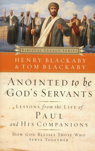 Anointed to Be God's Servants: Lessons from the Life of Paul and His Companions, softcover  -     By: Henry T. Blackaby, Tom Blackaby