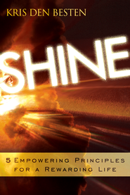 Shine: 5 Principles for a Rewarding Life - eBook  -     By: Kris Den Besten
