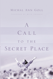 A Call to the Secret Place - eBook  -     By: Michal Ann Goll