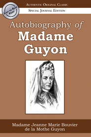 Autobiography of Madame Guyon (Authentic Original Classic) - eBook  -     By: Jeanne Guyon