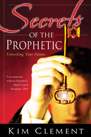 Secrets of the Prophetic: Unveiling Your Future - eBook  -     By: Kim Clement