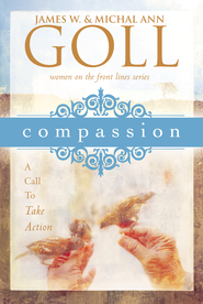Compassion: A Call to Take Action - eBook  -     By: James W. Goll, Michal Ann Goll