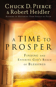 A Time to Prosper: Finding and Entering God's Realm of Blessings - eBook  -     By: Dr. Chuck D. Pierce, Robert Heidler
