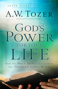 God's Power for Your Life: How the Holy Spirit Transforms You Through God's Word - eBook  -     Edited By: James L. Snyder     By: A.W. Tozer