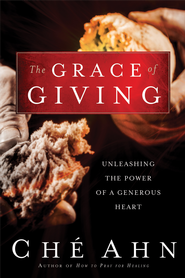 The Grace of Giving: Unleashing the Power of a Generous Heart - eBook  -     By: Che Ahn