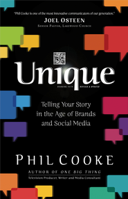 Unique: Telling Your Story in the Age of Brands and Social Media - eBook  -     By: Phil Cooke