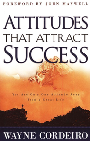 Attitudes That Attract Success   -     By: Wayne Cordeiro
