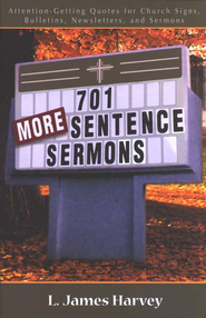 701 More Sentence Sermons: Attention-Getting Quotes for Church Signs, Bulletins, Newsletters, and Sermons  -     By: L. James Harvey